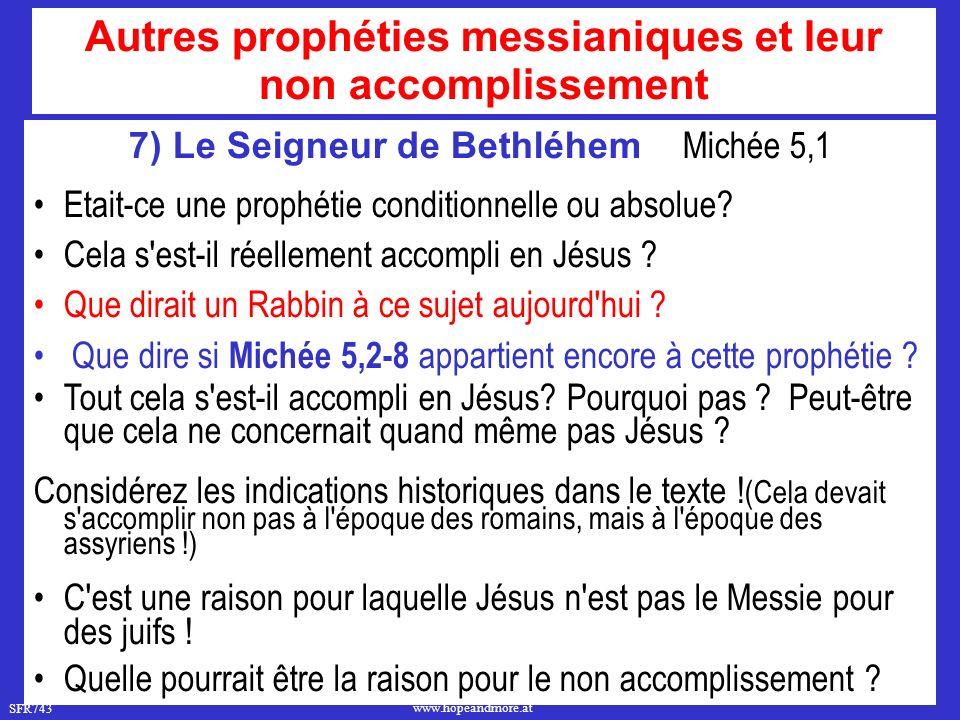 SFR743 www.hopeandmore.at 7) Le Seigneur de Bethléhem Michée 5,1 Etait-ce une prophétie conditionnelle ou absolue? Cela s'est-il réellement accompli e