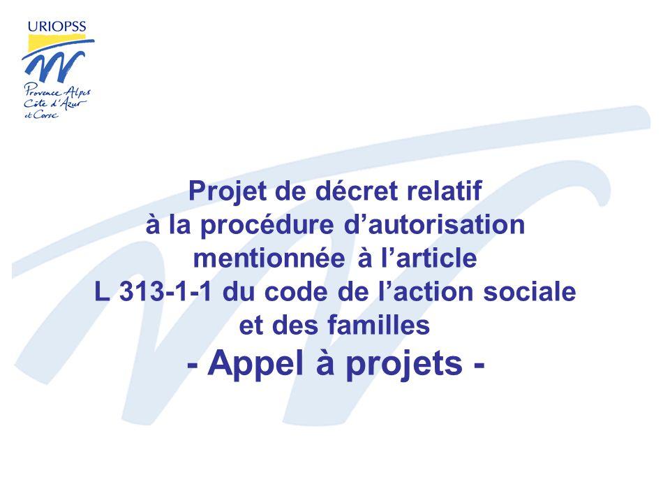Projet de décret relatif à la procédure dautorisation mentionnée à larticle L 313-1-1 du code de laction sociale et des familles - Appel à projets -
