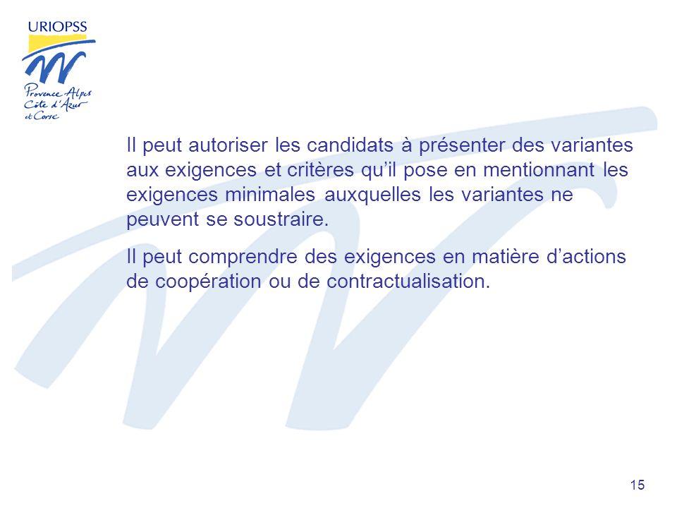 15 Il peut autoriser les candidats à présenter des variantes aux exigences et critères quil pose en mentionnant les exigences minimales auxquelles les variantes ne peuvent se soustraire.