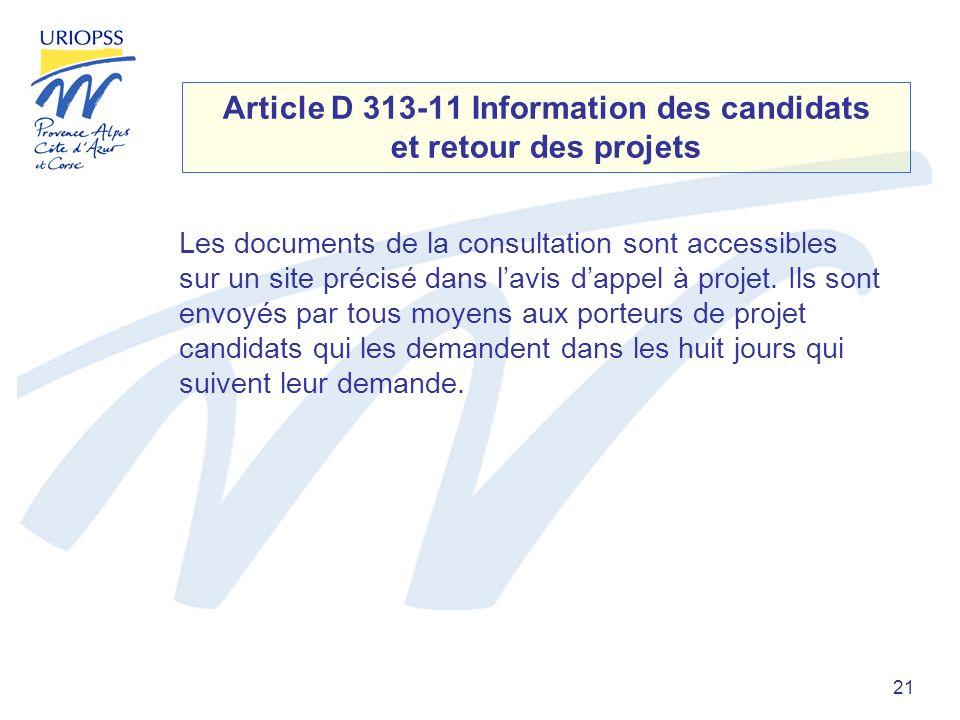 21 Article D 313-11 Information des candidats et retour des projets Les documents de la consultation sont accessibles sur un site précisé dans lavis dappel à projet.