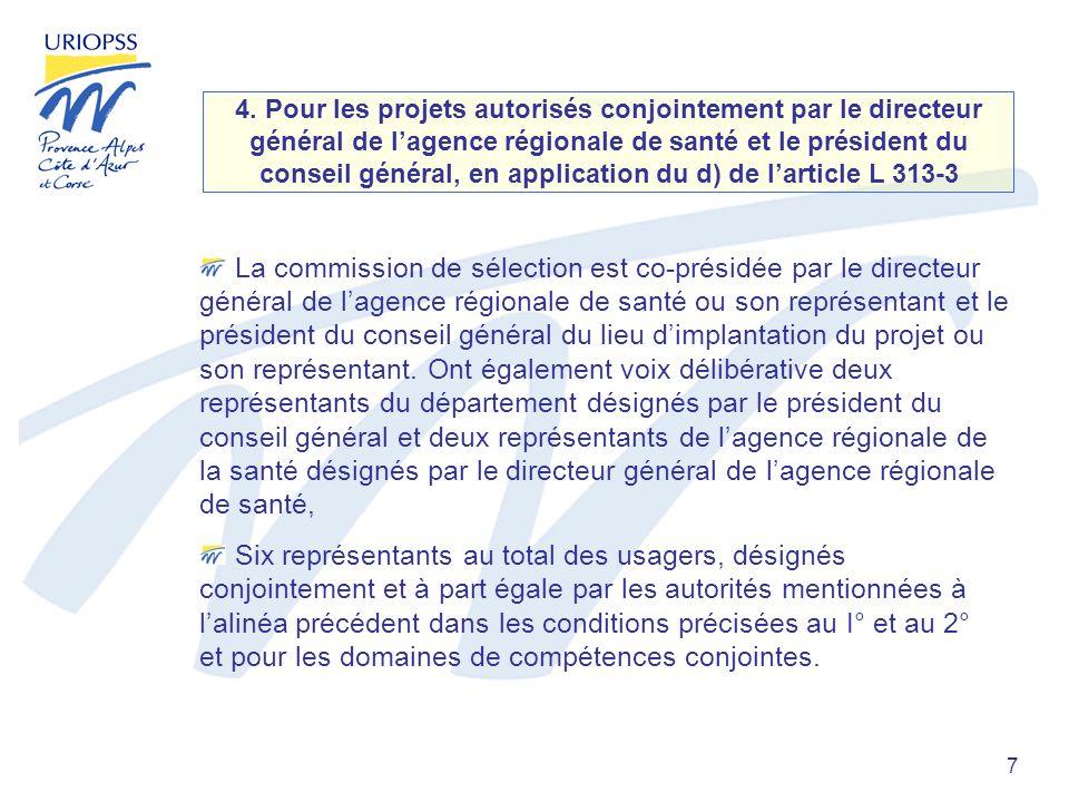 7 4. Pour les projets autorisés conjointement par le directeur général de lagence régionale de santé et le président du conseil général, en applicatio