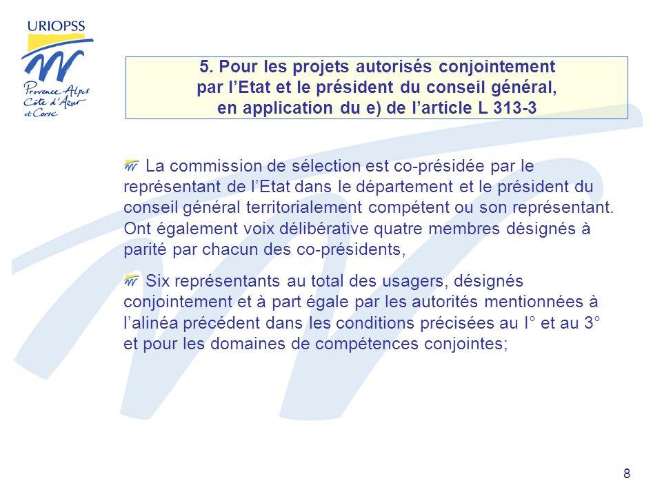 8 5. Pour les projets autorisés conjointement par lEtat et le président du conseil général, en application du e) de larticle L 313-3 La commission de