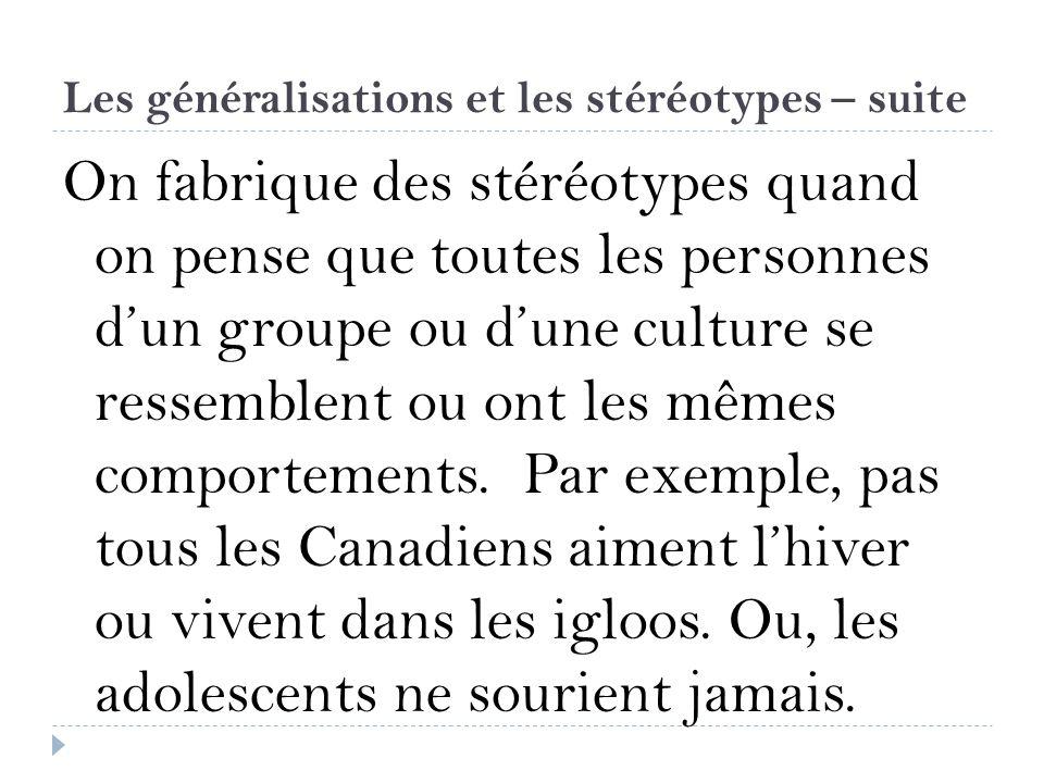 Les généralisations et les stéréotypes – suite On fabrique des stéréotypes quand on pense que toutes les personnes dun groupe ou dune culture se resse