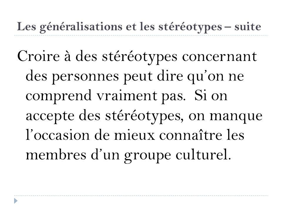 Les généralisations et les stéréotypes – suite Croire à des stéréotypes concernant des personnes peut dire quon ne comprend vraiment pas. Si on accept