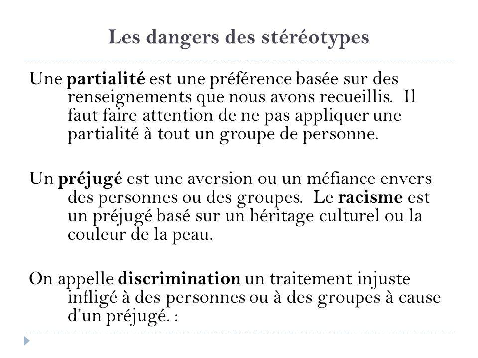 Les dangers des stéréotypes Une partialité est une préférence basée sur des renseignements que nous avons recueillis. Il faut faire attention de ne pa
