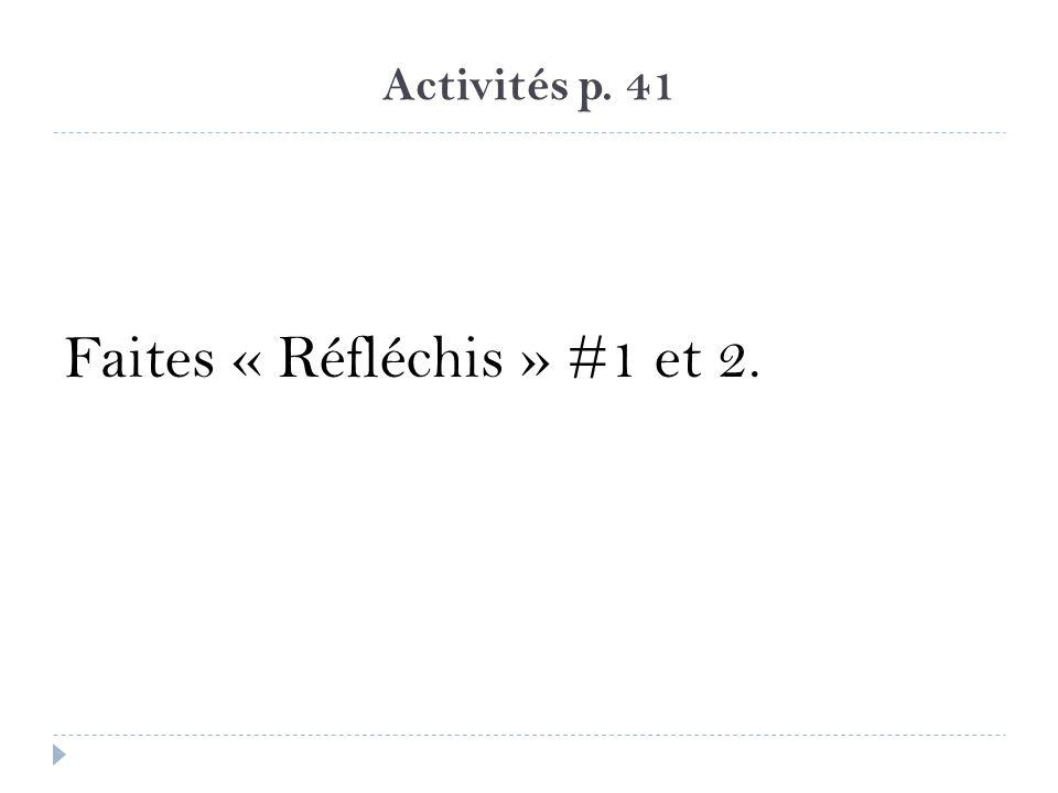 Activités p. 41 Faites « Réfléchis » #1 et 2.