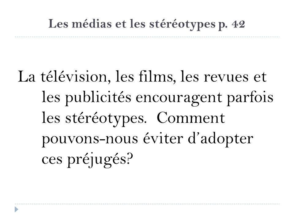 Les médias et les stéréotypes p. 42 La télévision, les films, les revues et les publicités encouragent parfois les stéréotypes. Comment pouvons-nous é