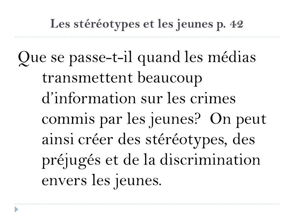 Les stéréotypes et les jeunes p. 42 Que se passe-t-il quand les médias transmettent beaucoup dinformation sur les crimes commis par les jeunes? On peu