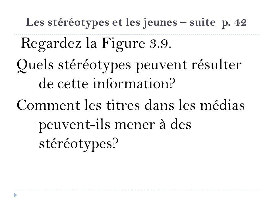 Les stéréotypes et les jeunes – suite p. 42 Regardez la Figure 3.9. Quels stéréotypes peuvent résulter de cette information? Comment les titres dans l
