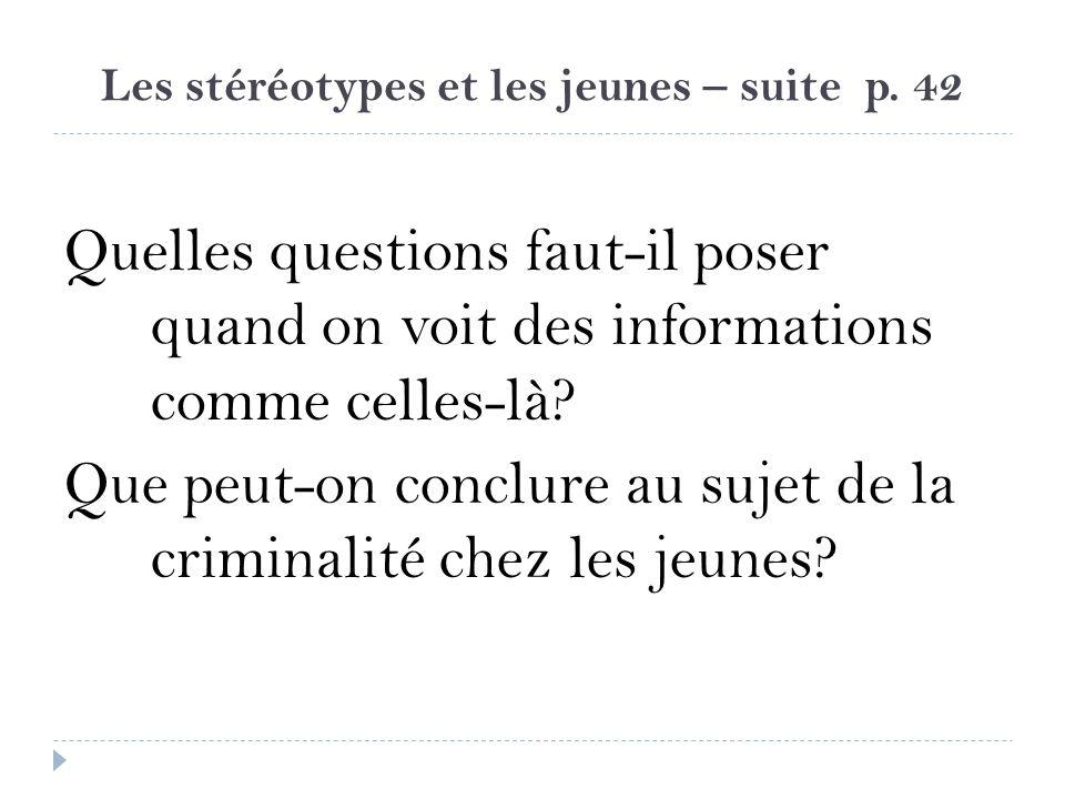 Les stéréotypes et les jeunes – suite p. 42 Quelles questions faut-il poser quand on voit des informations comme celles-là? Que peut-on conclure au su