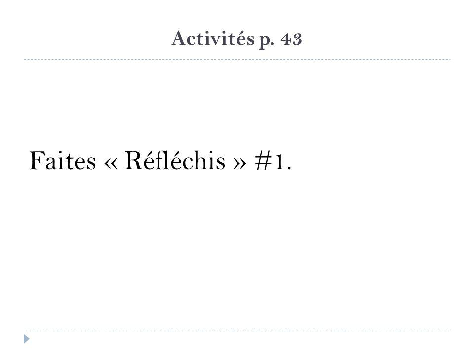 Activités p. 43 Faites « Réfléchis » #1.