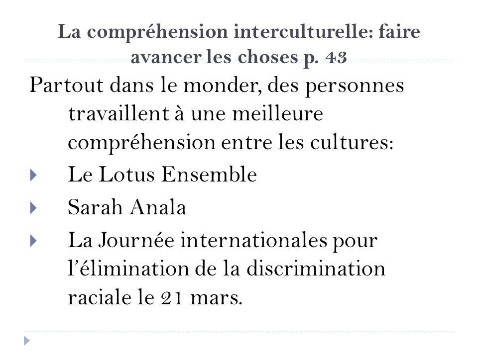 La compréhension interculturelle: faire avancer les choses p. 43 Partout dans le monder, des personnes travaillent à une meilleure compréhension entre