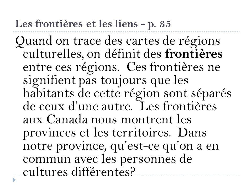 Les frontières et les liens - p. 35 Quand on trace des cartes de régions culturelles, on définit des frontières entre ces régions. Ces frontières ne s