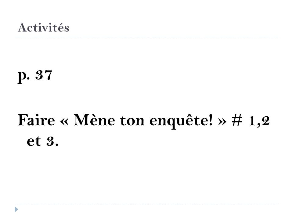 Activités p. 37 Faire « Mène ton enquête! » # 1,2 et 3.