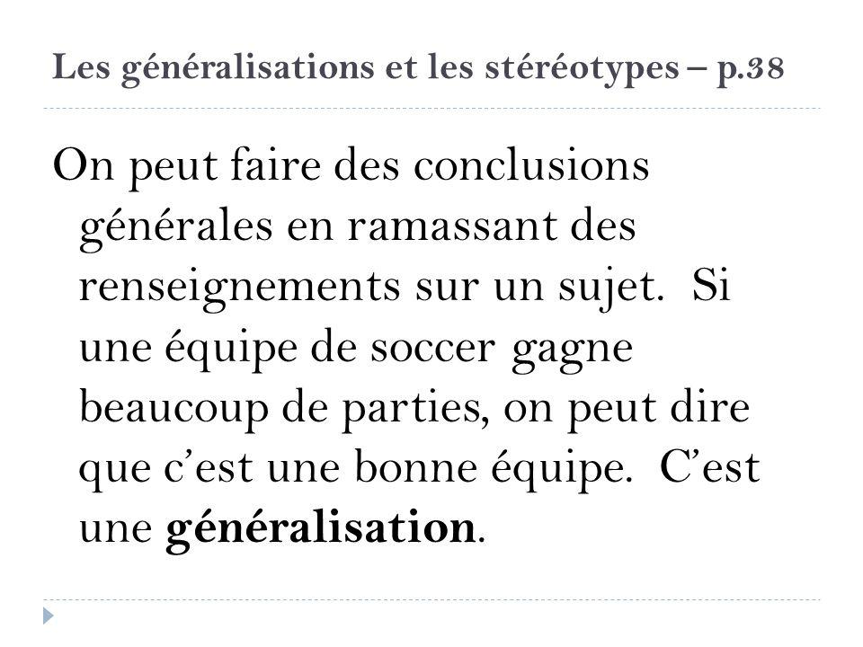 Les généralisations et les stéréotypes – p.38 On peut faire des conclusions générales en ramassant des renseignements sur un sujet. Si une équipe de s