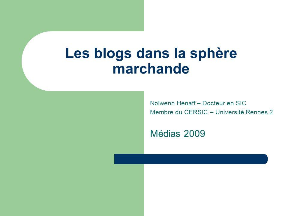 Les blogs dans la sphère marchande Nolwenn Hénaff – Docteur en SIC Membre du CERSIC – Université Rennes 2 Médias 2009