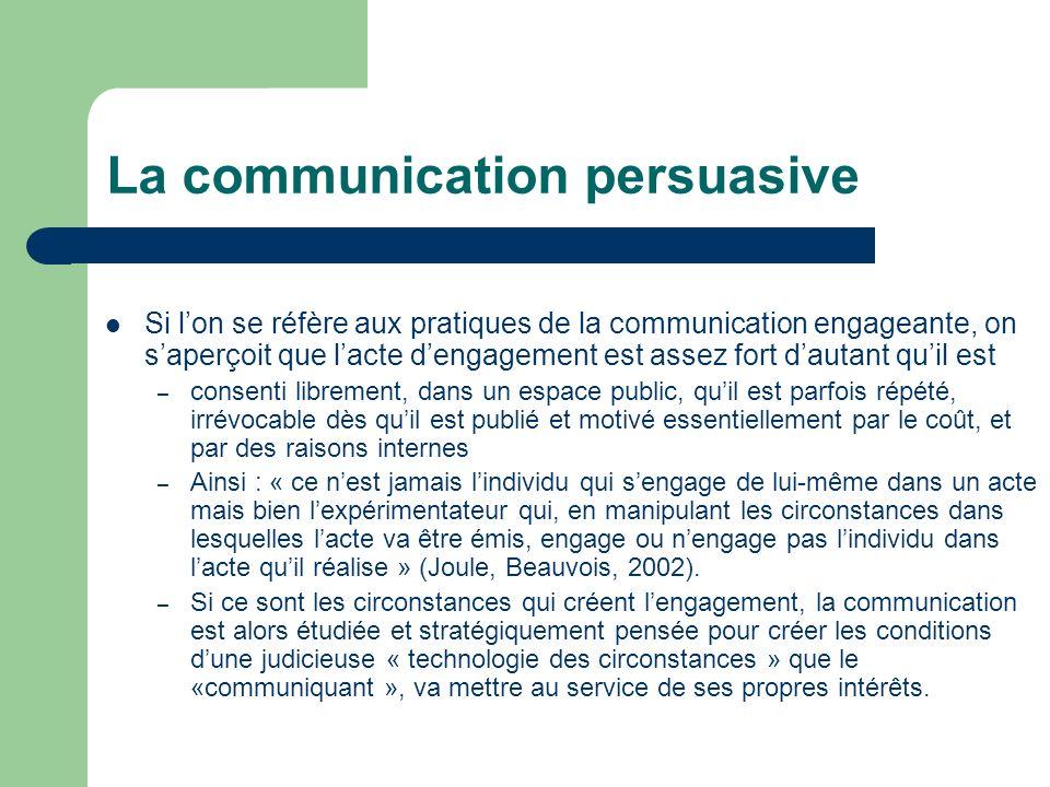 La communication persuasive Si lon se réfère aux pratiques de la communication engageante, on saperçoit que lacte dengagement est assez fort dautant q