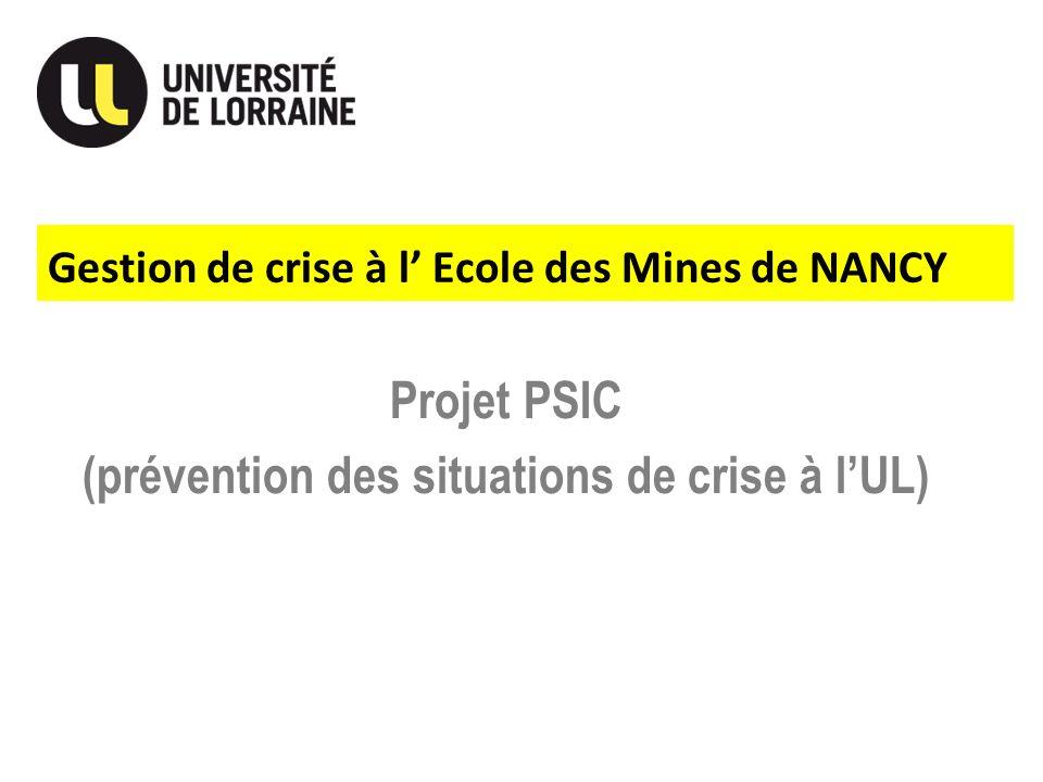 Gestion de crise à l Ecole des Mines de NANCY Projet PSIC (prévention des situations de crise à lUL)