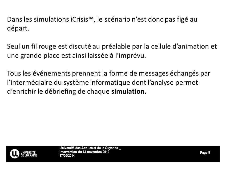 Page 17/05/2014 Université des Antilles et de la Guyanne _ Intervention du 13 novembre 2012 9 Dans les simulations iCrisis, le scénario nest donc pas