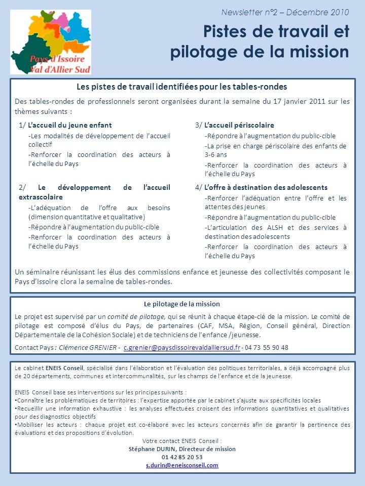 Newsletter n°2 – Décembre 2010 Pistes de travail et pilotage de la mission Le pilotage de la mission Le projet est supervisé par un comité de pilotage