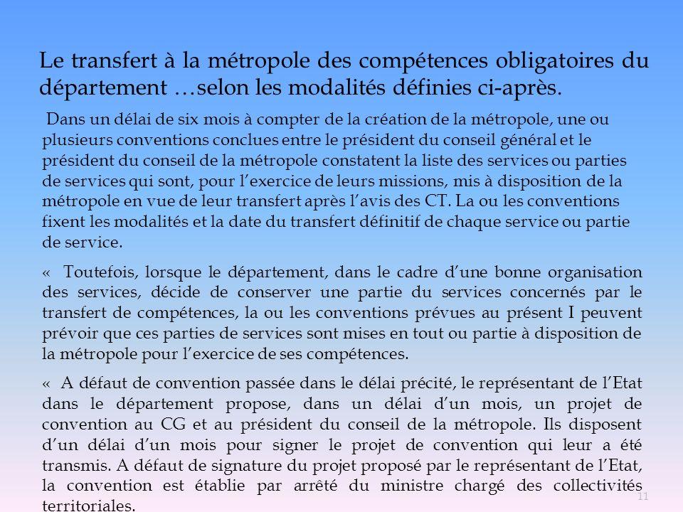 Le transfert à la métropole des compétences obligatoires du département …selon les modalités définies ci-après. Dans un délai de six mois à compter de