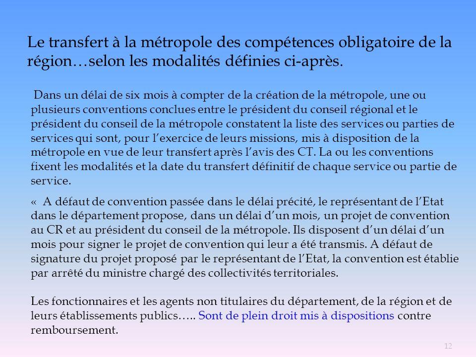 Le transfert à la métropole des compétences obligatoire de la région…selon les modalités définies ci-après. Dans un délai de six mois à compter de la