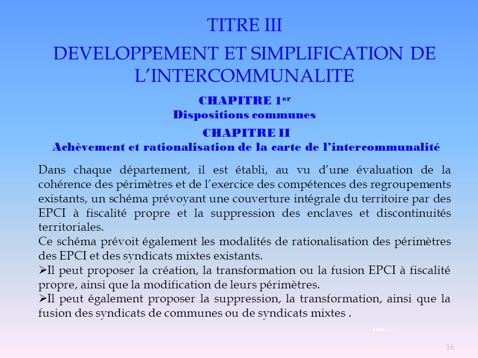 TITRE III DEVELOPPEMENT ET SIMPLIFICATION DE LINTERCOMMUNALITE CHAPITRE 1 er Dispositions communes Dans chaque département, il est établi, au vu dune