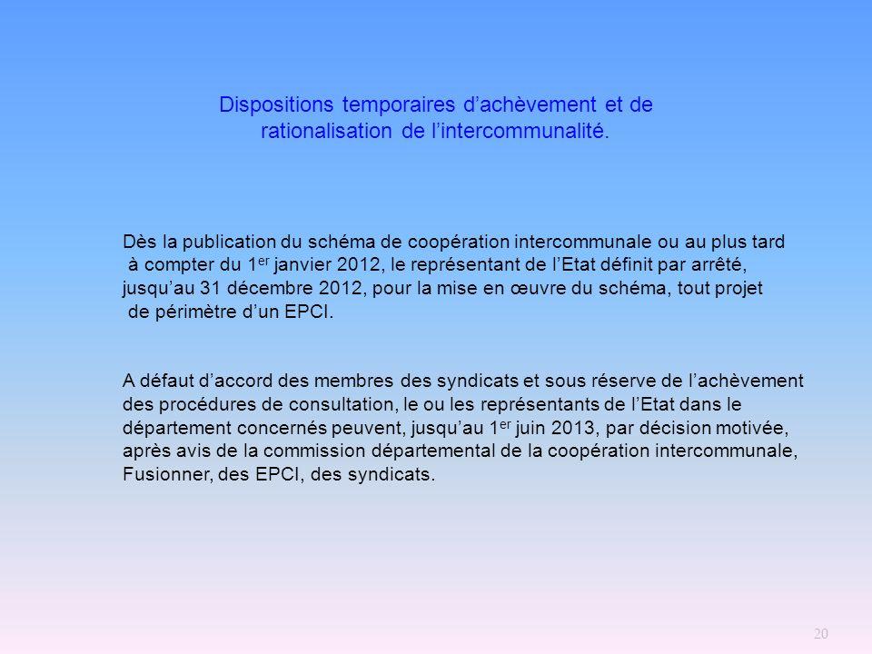 20 Dispositions temporaires dachèvement et de rationalisation de lintercommunalité. Dès la publication du schéma de coopération intercommunale ou au p