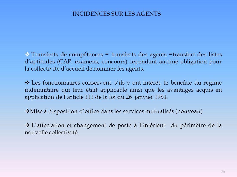 INCIDENCES SUR LES AGENTS Transferts de compétences = transferts des agents =transfert des listes daptitudes (CAP, examens, concours) cependant aucune