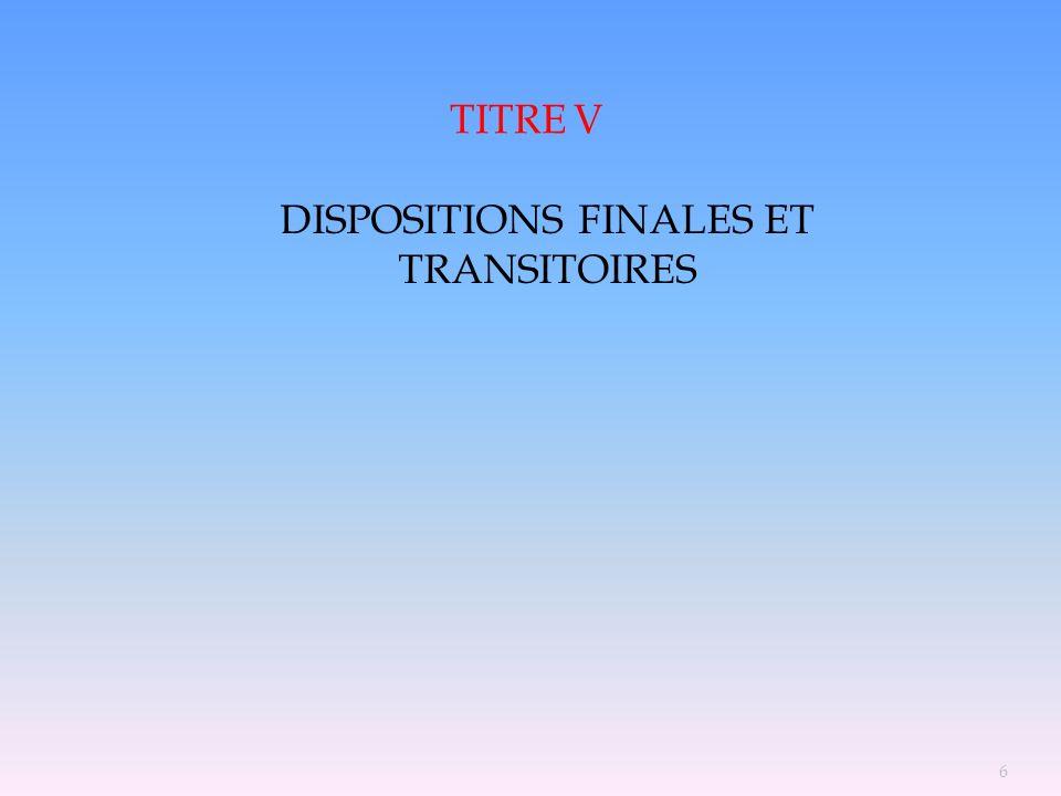 6 TITRE V DISPOSITIONS FINALES ET TRANSITOIRES
