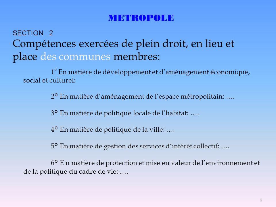 METROPOLE 1 ° En matière de développement et daménagement économique, social et culturel: 2° En matière daménagement de lespace métropolitain: …. 3° E