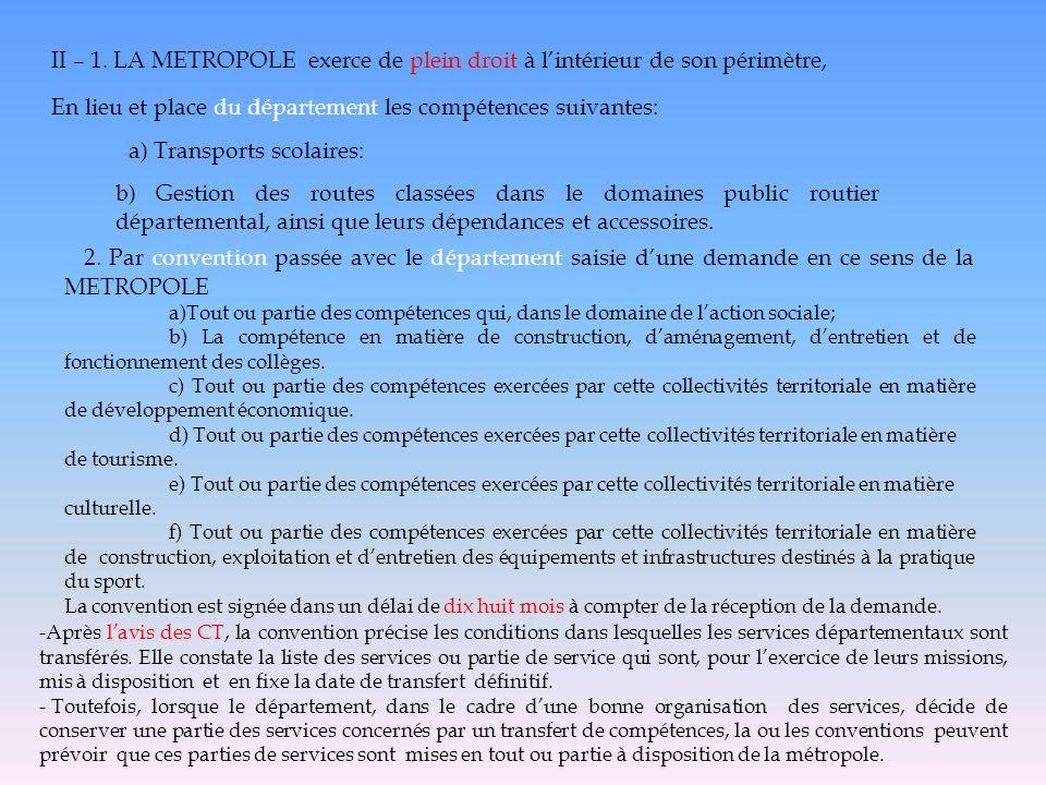 II – 1. LA METROPOLE exerce de plein droit à lintérieur de son périmètre, En lieu et place du département les compétences suivantes: a) Transports sco