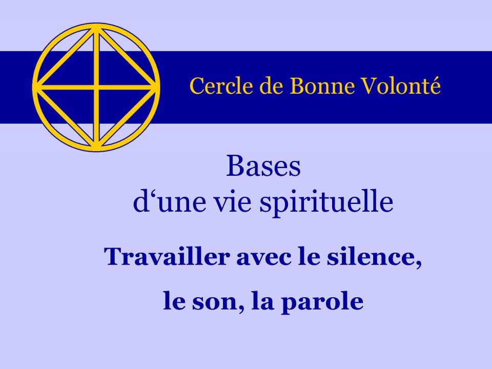 Travailler avec le silence, le son, la parole Bases dune vie spirituelle