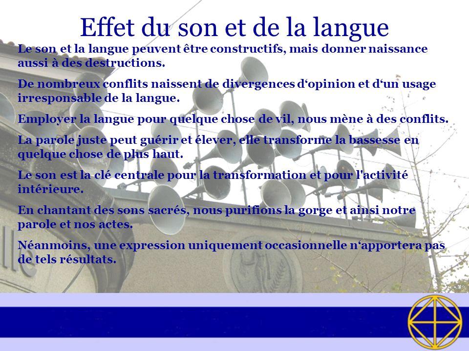 Effet du son et de la langue Le son et la langue peuvent être constructifs, mais donner naissance aussi à des destructions. De nombreux conflits naiss