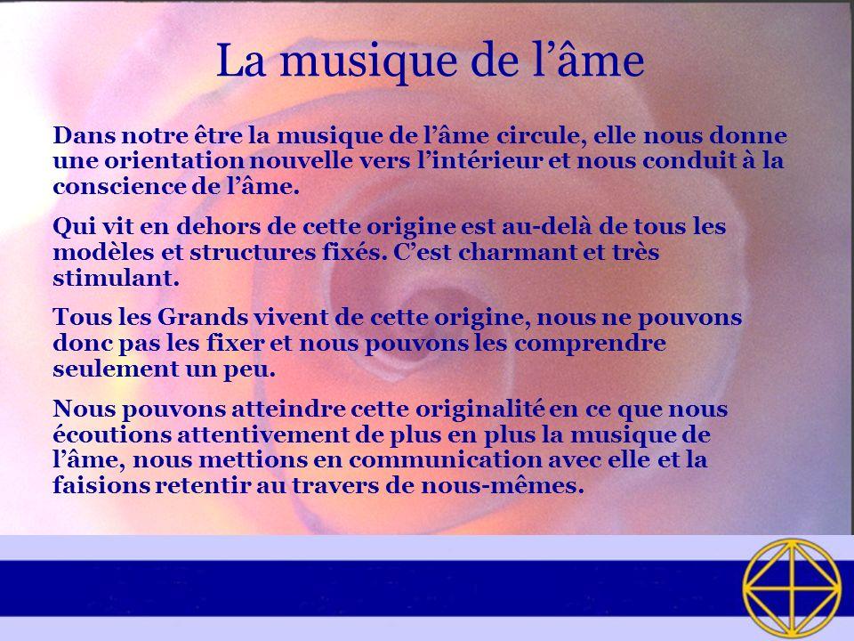 La musique de lâme Dans notre être la musique de lâme circule, elle nous donne une orientation nouvelle vers lintérieur et nous conduit à la conscienc