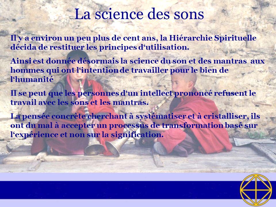 La science des sons Il y a environ un peu plus de cent ans, la Hiérarchie Spirituelle décida de restituer les principes dutilisation. Ainsi est donnée