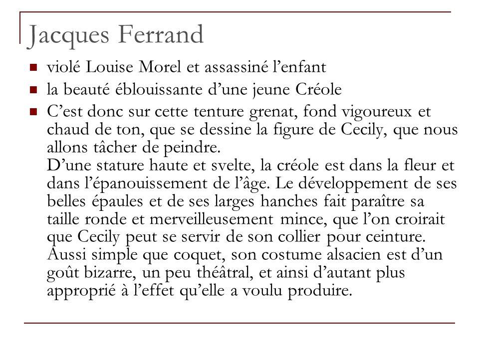 Jacques Ferrand violé Louise Morel et assassiné lenfant la beauté éblouissante dune jeune Créole Cest donc sur cette tenture grenat, fond vigoureux et