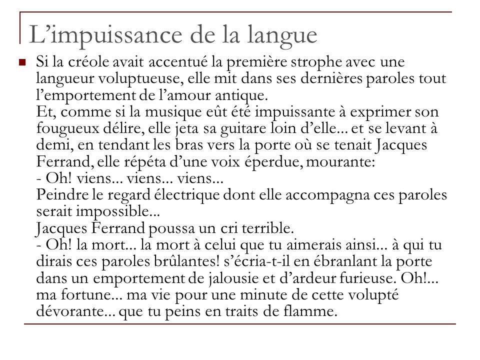 Limpuissance de la langue Si la créole avait accentué la première strophe avec une langueur voluptueuse, elle mit dans ses dernières paroles tout lemp