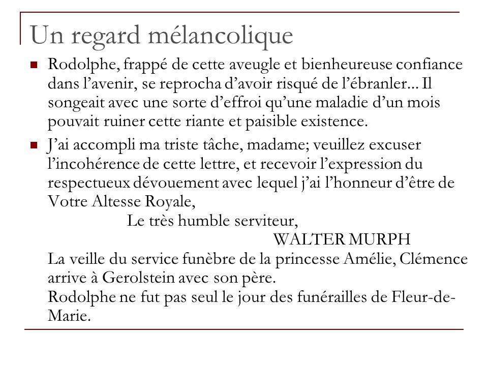 Un regard mélancolique Rodolphe, frappé de cette aveugle et bienheureuse confiance dans lavenir, se reprocha davoir risqué de lébranler... Il songeait
