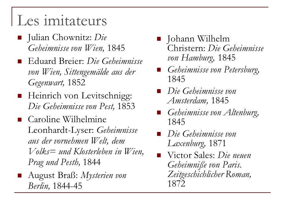 Les imitateurs Julian Chownitz: Die Geheimnisse von Wien, 1845 Eduard Breier: Die Geheimnisse von Wien, Sittengemälde aus der Gegenwart, 1852 Heinrich
