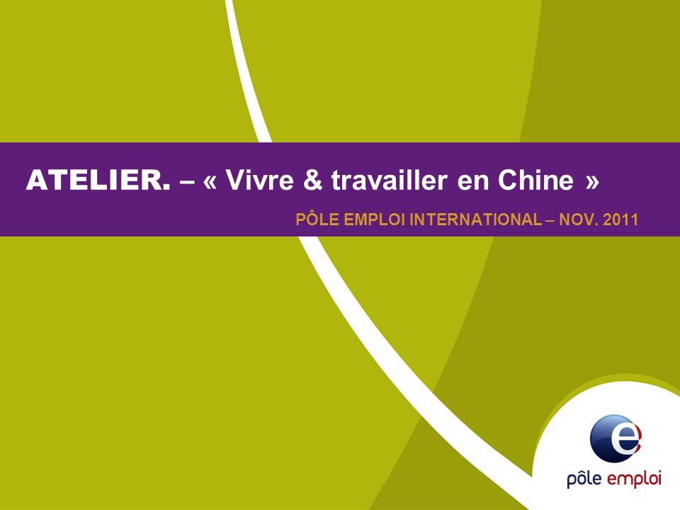 ATELIER. – « Vivre & travailler en Chine » PÔLE EMPLOI INTERNATIONAL – NOV. 2011