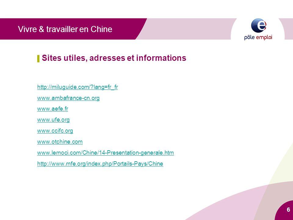 6 Sites utiles, adresses et informations http://miluguide.com/ lang=fr_fr www.ambafrance-cn.org www.aefe.fr www.ufe.org www.ccifc.org www.otchine.com www.lemoci.com/Chine/14-Presentation-generale.htm http://www.mfe.org/index.php/Portails-Pays/Chine Vivre & travailler en Chine