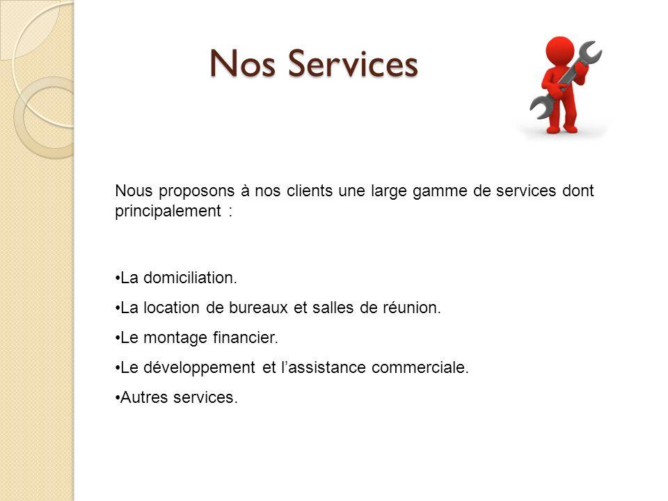 Nos Services Nous proposons à nos clients une large gamme de services dont principalement : La domiciliation. La location de bureaux et salles de réun