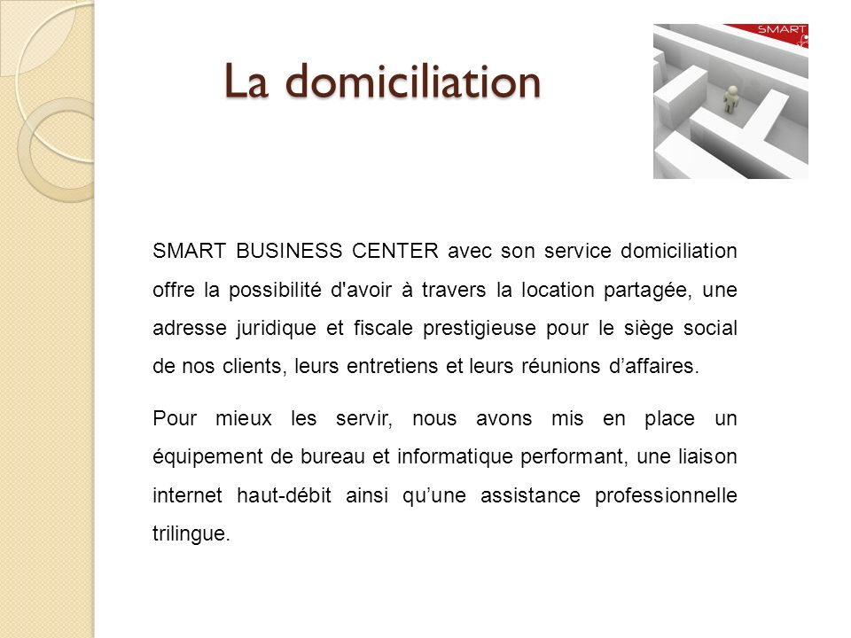 La domiciliation SMART BUSINESS CENTER avec son service domiciliation offre la possibilité d'avoir à travers la location partagée, une adresse juridiq