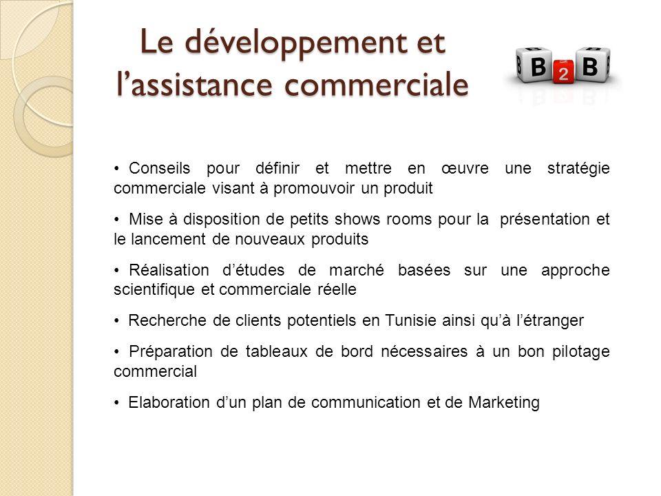 Le développement et lassistance commerciale Conseils pour définir et mettre en œuvre une stratégie commerciale visant à promouvoir un produit Mise à d