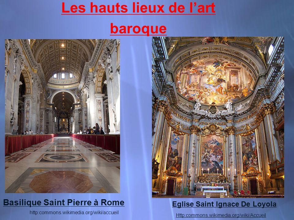 Les hauts lieux de lart baroque Basilique Saint Pierre à Rome Http:commons.wikimedia.org/wiki/Accueil Eglise Saint Ignace De Loyola http:commons.wikimedia.org/wiki/accueil