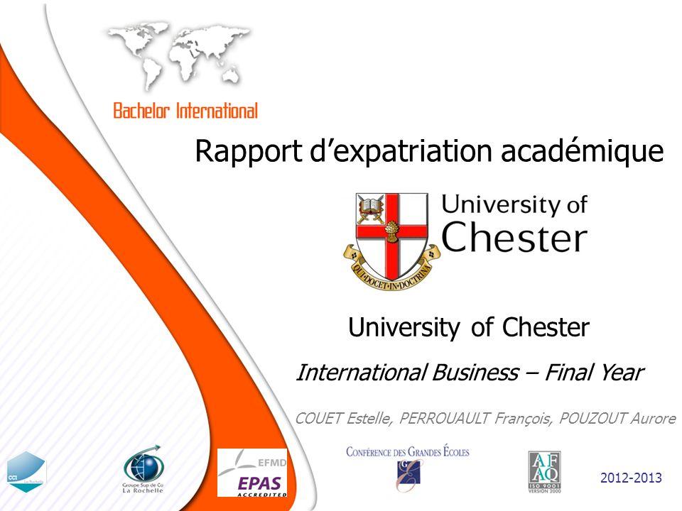 Rapport dexpatriation académique COUET Estelle, PERROUAULT François, POUZOUT Aurore University of Chester 2012-2013 International Business – Final Yea