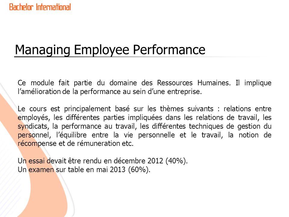 Managing Employee Performance Ce module fait partie du domaine des Ressources Humaines. Il implique lamélioration de la performance au sein dune entre
