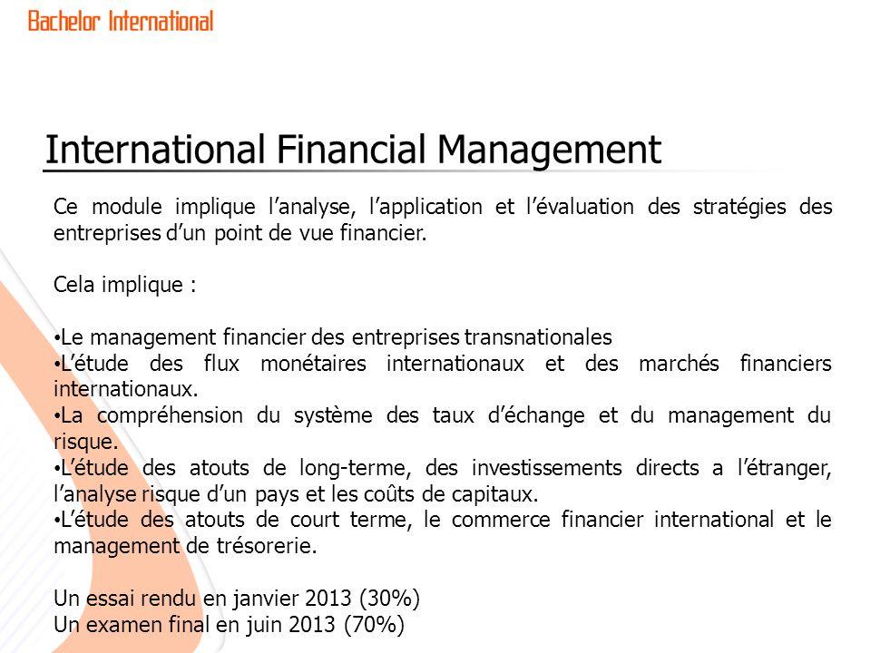 International Financial Management Ce module implique lanalyse, lapplication et lévaluation des stratégies des entreprises dun point de vue financier.