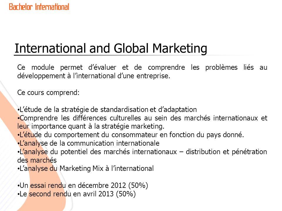 International and Global Marketing Ce module permet dévaluer et de comprendre les problèmes liés au développement à linternational dune entreprise. Ce